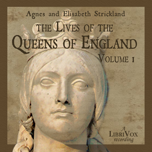 Lives of the Queens of England Volume 1,... by Strickland, Agnes