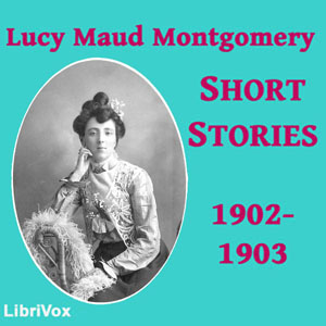 Lucy Maud Montgomery Short Stories, 1902... by Montgomery, Lucy Maud