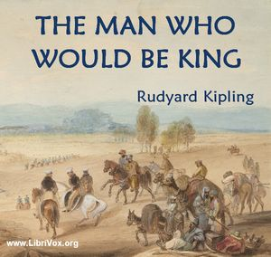 Man Who Would Be King, The by Kipling, Rudyard