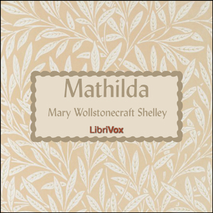 Mathilda by Shelley, Mary Wollstonecraft