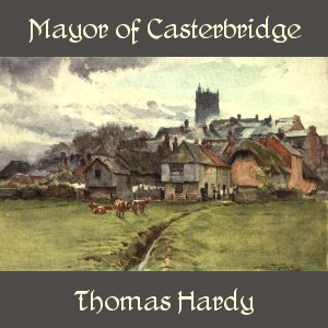 Mayor of Casterbridge, The by Hardy, Thomas