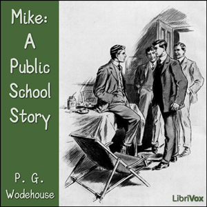 Mike: A Public School Story by Wodehouse, P. G.