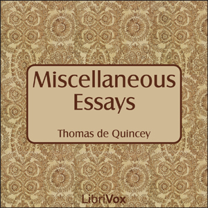 Miscellaneous Essays of Thomas de Quince... by Quincey, Thomas de