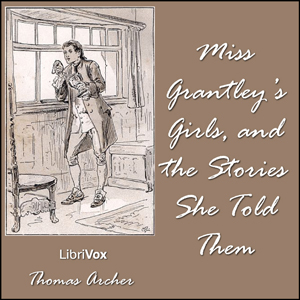 Miss Grantley's Girls, and the Stories S... by Archer, Thomas