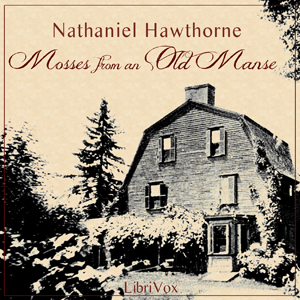 Mosses From An Old Manse by Hawthorne, Nathaniel