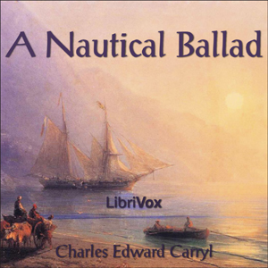 Nautical Ballad, A by Carryl, Charles Edward