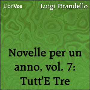 Novelle per un anno, vol. 7: Tutt'E Tre by Pirandello, Luigi
