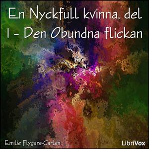 Nyckfull kvinna - Den obundna flickan, E... by Flygare-Carlén, Emilie