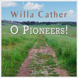 O Pioneers! by Cather, Willa Sibert