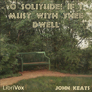 O Solitude! if I must with thee dwell by Keats, John