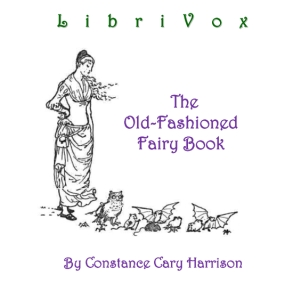 Old-Fashioned Fairy Book, The : Chapter ... Volume Chapter 00 - Fairy Days and Introduction by Harrison, Constance Cary