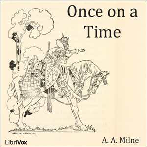 Once on a Time (Dramatic Reading) by Milne, A. A.