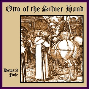 Otto of the Silver Hand by Pyle, Howard