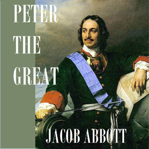 Peter the Great by Abbott, Jacob