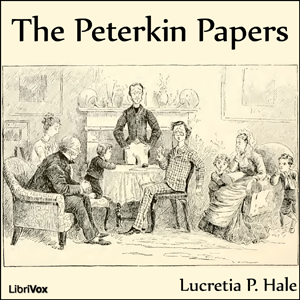 Peterkin Papers, The (version 2) by Hale, Lucretia P.