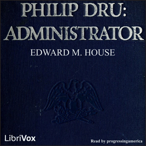 Philip Dru: Administrator by House, Edward M.