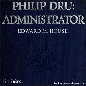 Philip Dru: Administrator by House, Edward M.