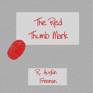Red Thumb Mark, The by Freeman, R. Austin