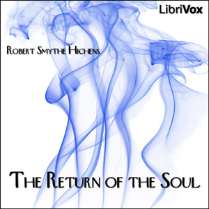 Return of the Soul, The by Hichens, Robert Smythe