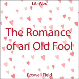 Romance of an Old Fool, The by Field, Roswell
