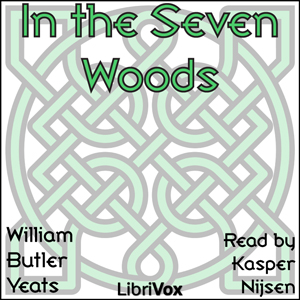 In the Seven Woods : Chapter 01 - in The... Volume Chapter 01 - in The Seven Woods by Yeats, William Butler