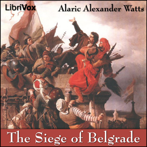 Siege of Belgrade, The by Watts, Alaric Alexander