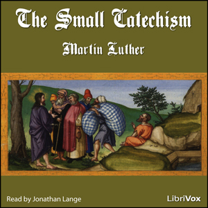 Small Catechism, The by Luther, Martin