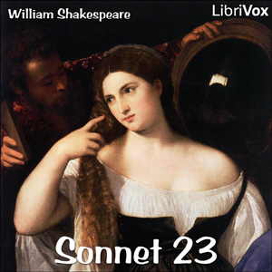 Sonnet 023 by Shakespeare, William