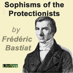 Sophisms of the Protectionists by Bastiat, Frédéric
