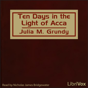Ten Days in the Light of Acca by Grundy, Julia M.