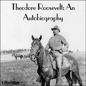 Theodore Roosevelt: an Autobiography by Roosevelt, Theodore