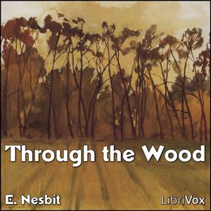 Through the Wood by Nesbit, E. (Edith)