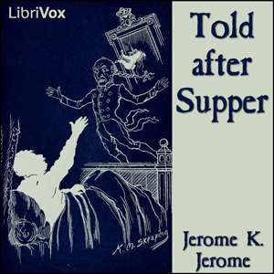 Told after Supper by Jerome, Jerome K.