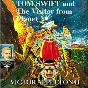 Tom Swift and the Visitor From Planet X ... Volume Chapter 01 - Tom Swift and The Visito by Appleton, Victor