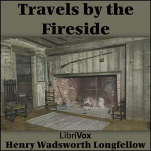 Travels by the Fireside by Longfellow, Henry Wadsworth