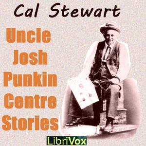 Uncle Josh's Punkin Centre Stories by Stewart, Cal