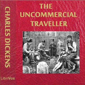 Uncommercial Traveller, The by Dickens, Charles
