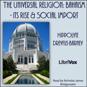 Universal Religion: Bahaism - Its Rise a... by Hippolyte Dreyfus-Barney