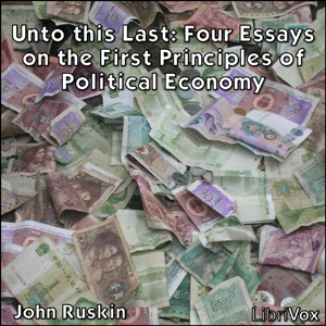 Unto this Last: Four Essays on the First... by Ruskin, John