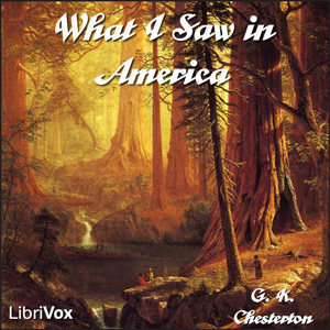What I Saw in America by Chesterton, G. K.