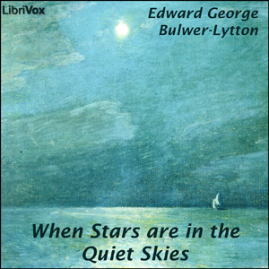 When Stars Are in the Quiet Skies by Bulwer-Lytton, Edward George