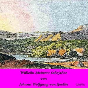 Wilhelm Meisters Lehrjahre by Goethe, Johann Wolfgang von