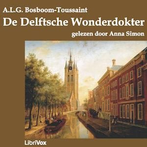 Delftsche Wonderdokter, De by Bosboom-Toussaint, A.L.G.