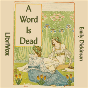 Word Is Dead, A by Dickinson, Emily