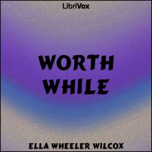 Worth While by Wilcox, Ella Wheeler
