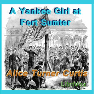 Yankee Girl at Fort Sumter, A by Curtis, Alice Turner