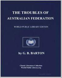 The Troubles of Australian Federation by Barton, George Burnett