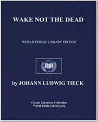 Wake Not the Dead by Tieck, Johann Ludwig