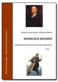Sherlock Holmes by Gillette, Arthur Conan Doyle Et William
