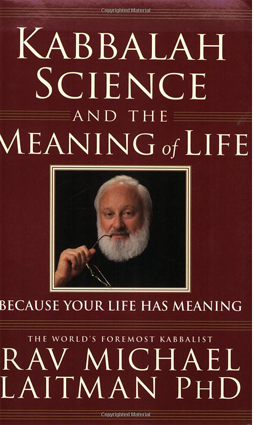 Kabbalah, Science and the Meaning of Lif... by Rav Michael Laitman